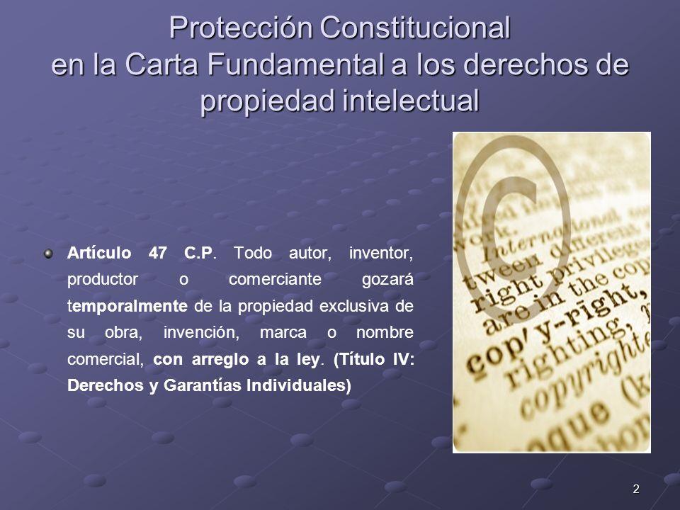 2 Protección Constitucional en la Carta Fundamental a los derechos de propiedad intelectual Artículo 47 C.P. Todo autor, inventor, productor o comerci