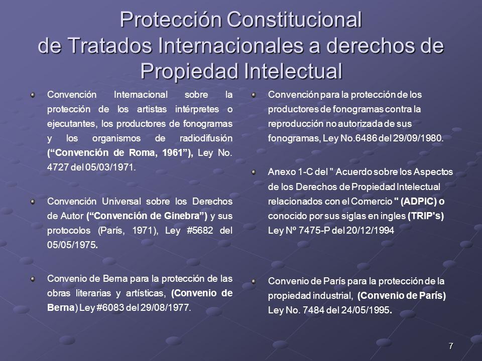 8 Protección Constitucional de Tratados Internacionales a derechos de Propiedad Intelectual Arreglo de Lisboa para la protección de las denominaciones de origen y su registro internacional, Ley #7634 del 30/10/1996.