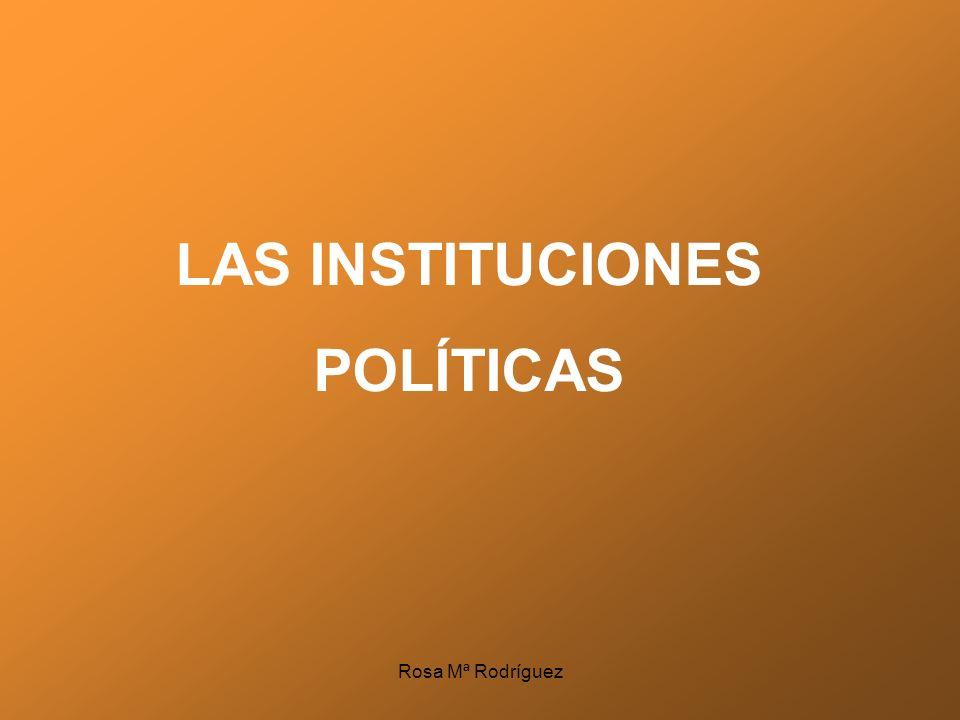 LAS INSTITUCIONES POLÍTICAS Rosa Mª Rodríguez