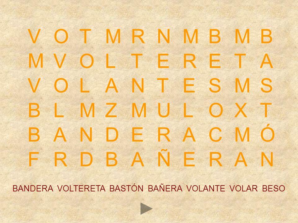 Ortografía b-v 3 BANDERA VOLTERETA BAÑERA BARRIGA BASTÓN VOLAR BATIDORA BEBER VOLANTE VETERINARIO BESO VOLCÁN VERJA