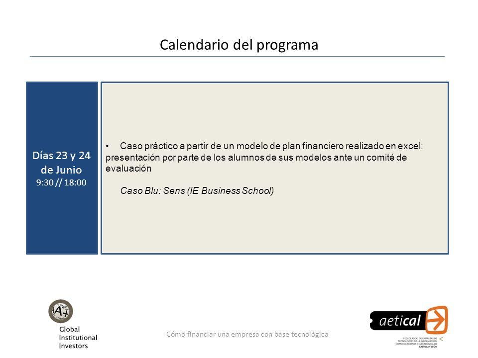 Cómo financiar una empresa con base tecnológica Calendario del programa Días 23 y 24 de Junio 9:30 // 18:00 Caso práctico a partir de un modelo de pla