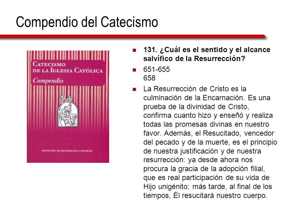 Compendio del Catecismo 131. ¿Cuál es el sentido y el alcance salvífico de la Resurrección? 651-655 658 La Resurrección de Cristo es la culminación de