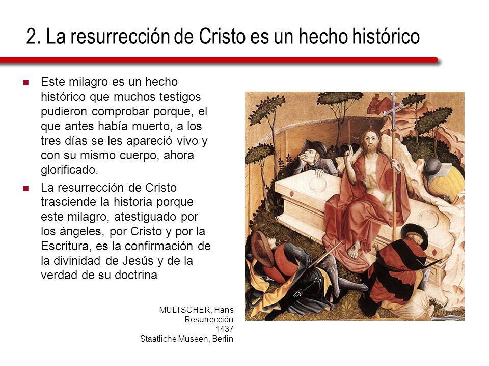 2. La resurrección de Cristo es un hecho histórico Este milagro es un hecho histórico que muchos testigos pudieron comprobar porque, el que antes habí