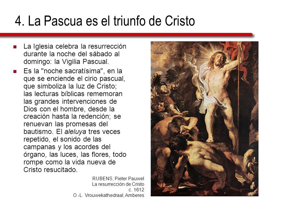 4. La Pascua es el triunfo de Cristo La Iglesia celebra la resurrección durante la noche del sábado al domingo: la Vigilia Pascual. Es la