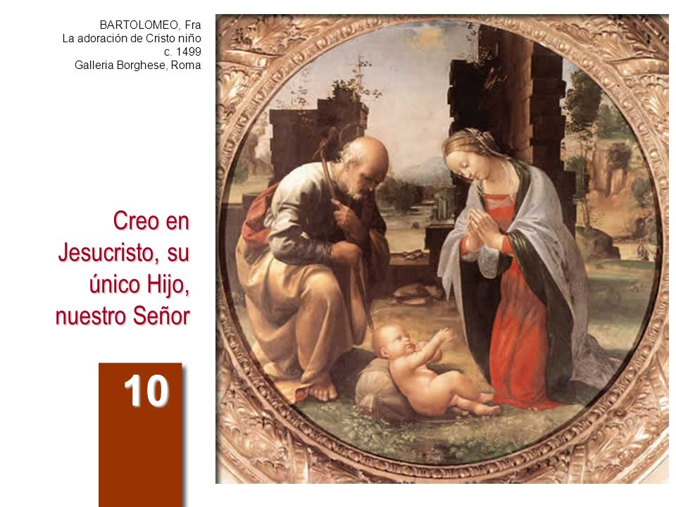 Creo en Jesucristo, su único Hijo, nuestro Señor 10 BARTOLOMEO, Fra La adoración de Cristo niño c. 1499 Galleria Borghese, Roma