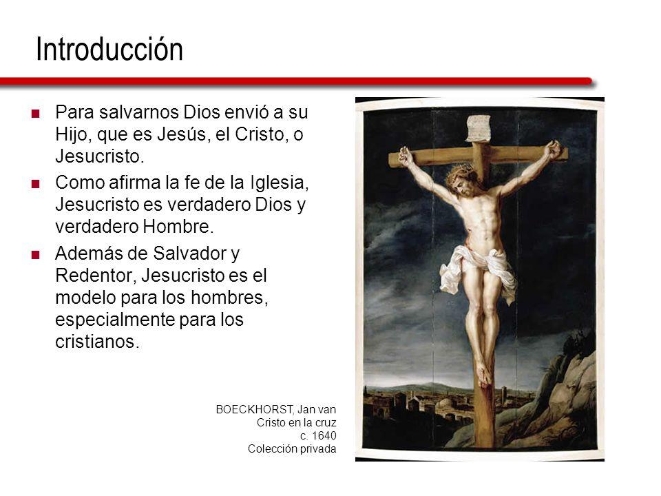 Introducción Para salvarnos Dios envió a su Hijo, que es Jesús, el Cristo, o Jesucristo. Como afirma la fe de la Iglesia, Jesucristo es verdadero Dios