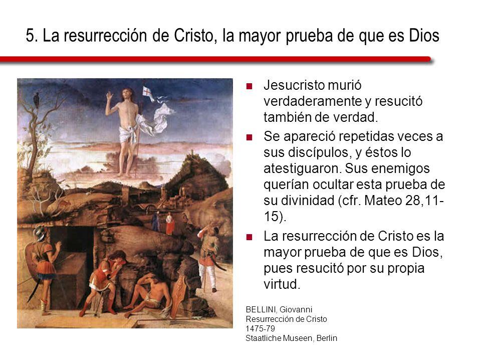 5. La resurrección de Cristo, la mayor prueba de que es Dios Jesucristo murió verdaderamente y resucitó también de verdad. Se apareció repetidas veces