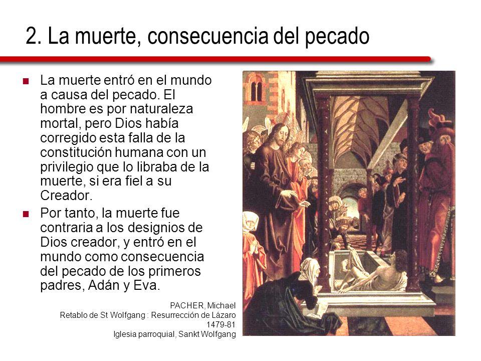 2. La muerte, consecuencia del pecado La muerte entró en el mundo a causa del pecado. El hombre es por naturaleza mortal, pero Dios había corregido es