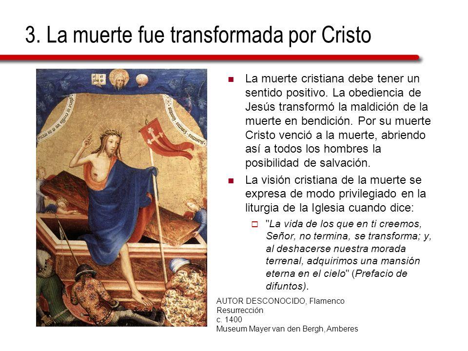 3. La muerte fue transformada por Cristo La muerte cristiana debe tener un sentido positivo. La obediencia de Jesús transformó la maldición de la muer
