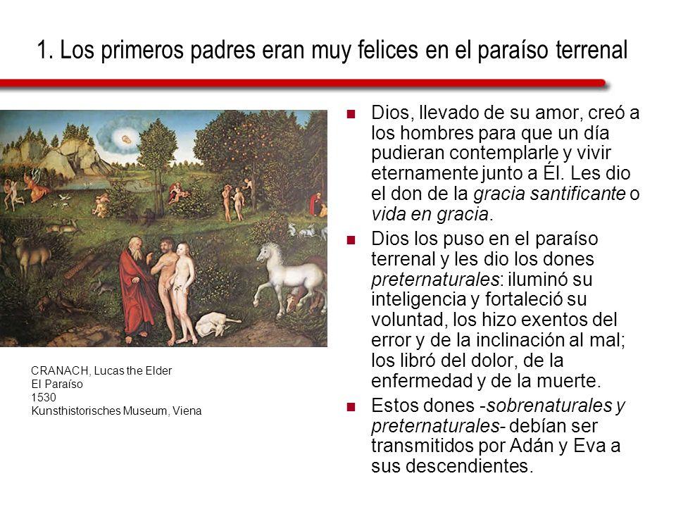 1. Los primeros padres eran muy felices en el paraíso terrenal Dios, llevado de su amor, creó a los hombres para que un día pudieran contemplarle y vi