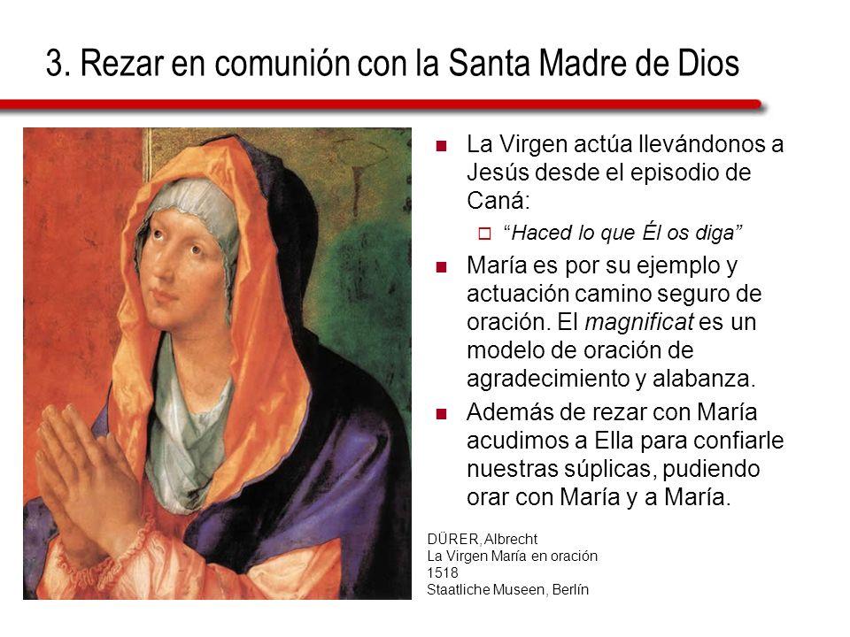 3. Rezar en comunión con la Santa Madre de Dios La Virgen actúa llevándonos a Jesús desde el episodio de Caná: Haced lo que Él os diga María es por su