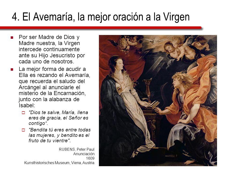 4. El Avemaría, la mejor oración a la Virgen Por ser Madre de Dios y Madre nuestra, la Virgen intercede continuamente ante su Hijo Jesucristo por cada