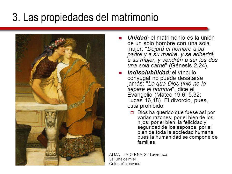 3. Las propiedades del matrimonio Unidad: el matrimonio es la unión de un solo hombre con una sola mujer: