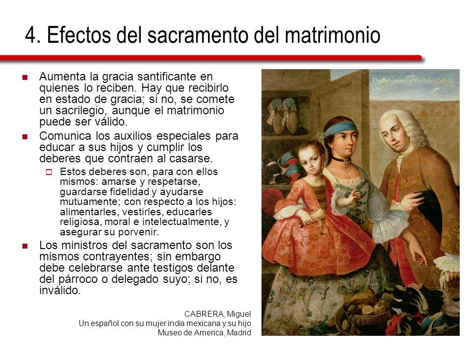 4. Efectos del sacramento del matrimonio Aumenta la gracia santificante en quienes lo reciben. Hay que recibirlo en estado de gracia; si no, se comete