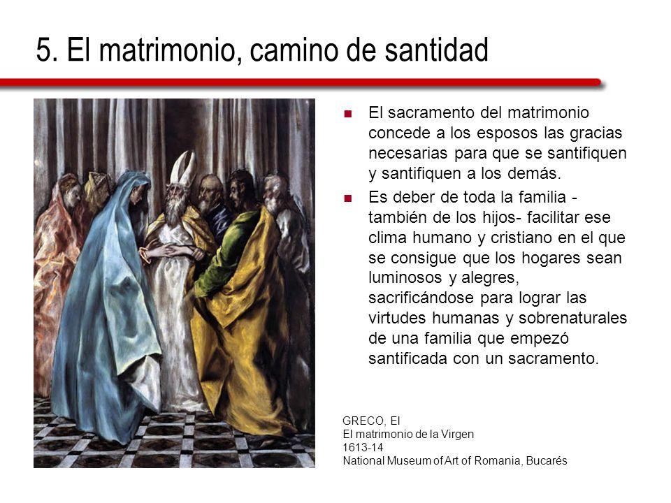 5. El matrimonio, camino de santidad El sacramento del matrimonio concede a los esposos las gracias necesarias para que se santifiquen y santifiquen a