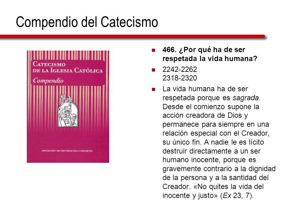 Compendio del Catecismo 466. ¿Por qué ha de ser respetada la vida humana? 2242-2262 2318-2320 La vida humana ha de ser respetada porque es sagrada. De