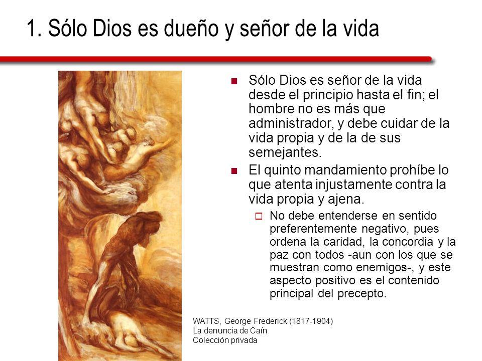 1. Sólo Dios es dueño y señor de la vida Sólo Dios es señor de la vida desde el principio hasta el fin; el hombre no es más que administrador, y debe
