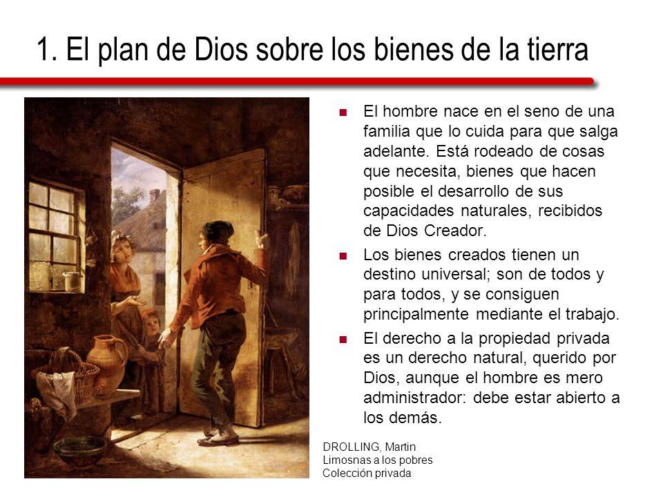 1. El plan de Dios sobre los bienes de la tierra El hombre nace en el seno de una familia que lo cuida para que salga adelante. Está rodeado de cosas