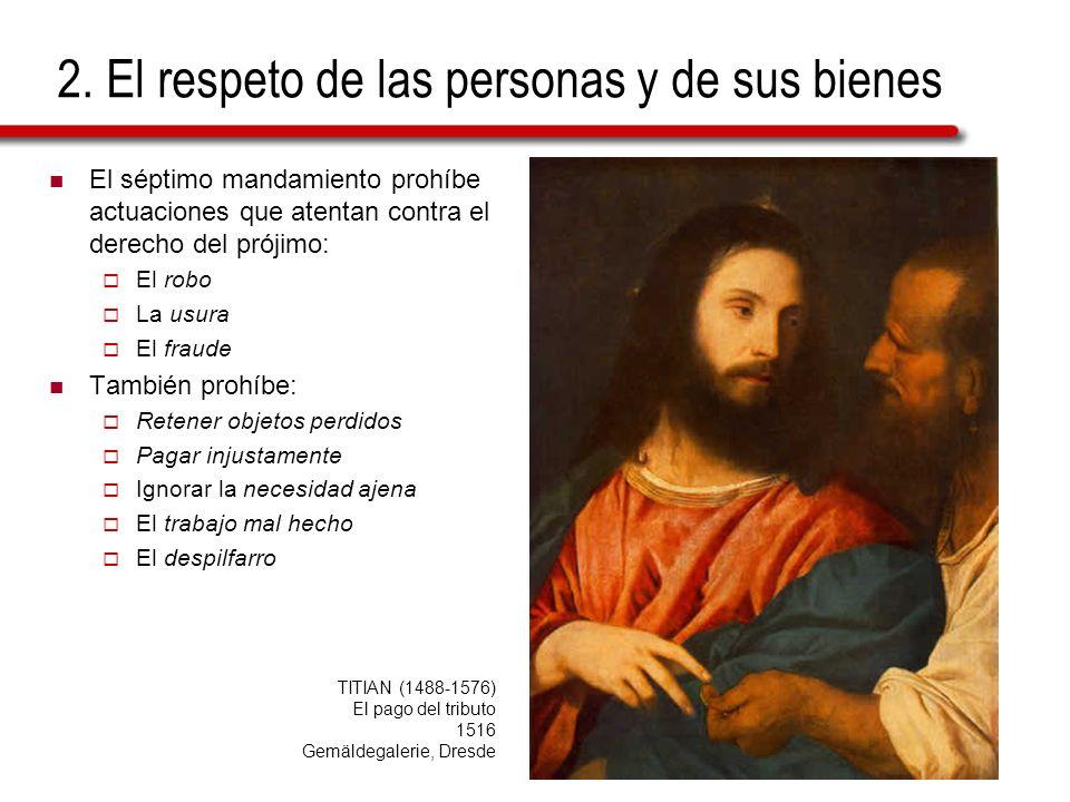 2. El respeto de las personas y de sus bienes El séptimo mandamiento prohíbe actuaciones que atentan contra el derecho del prójimo: El robo La usura E