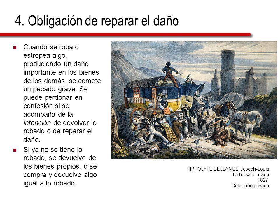 4. Obligación de reparar el daño Cuando se roba o estropea algo, produciendo un daño importante en los bienes de los demás, se comete un pecado grave.