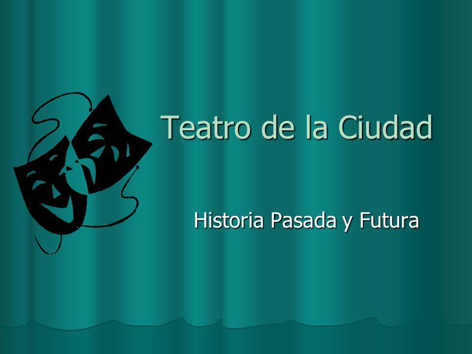 Teatro de la Ciudad Historia Pasada y Futura