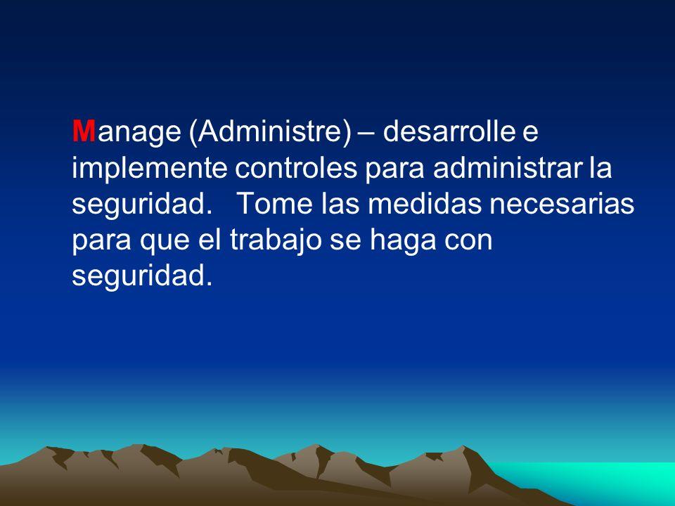 Manage (Administre) – desarrolle e implemente controles para administrar la seguridad. Tome las medidas necesarias para que el trabajo se haga con seg