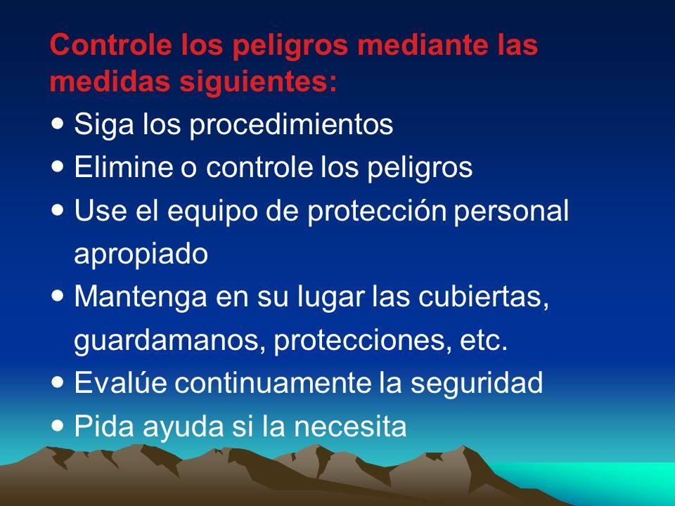 Controle los peligros mediante las medidas siguientes: Siga los procedimientos Elimine o controle los peligros Use el equipo de protección personal ap
