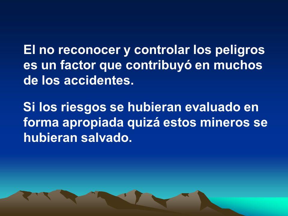 El no reconocer y controlar los peligros es un factor que contribuyó en muchos de los accidentes. Si los riesgos se hubieran evaluado en forma apropia