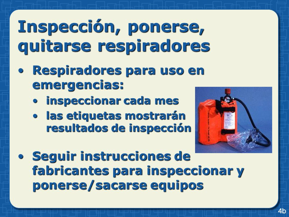 Inspección, ponerse, quitarse respiradores Respiradores para uso en emergencias:Respiradores para uso en emergencias: inspeccionar cada mesinspecciona