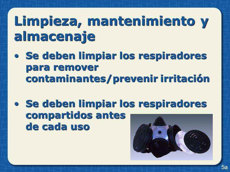Limpieza, mantenimiento y almacenaje Se deben limpiar los respiradores para remover contaminantes/prevenir irritaciónSe deben limpiar los respiradores