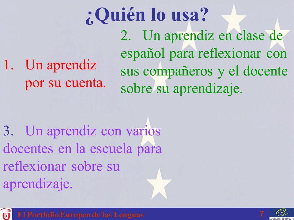 7 El Portfolio Europeo de las Lenguas ¿Quién lo usa? 1.Un aprendiz por su cuenta. 2. Un aprendiz en clase de español para reflexionar con sus compañer
