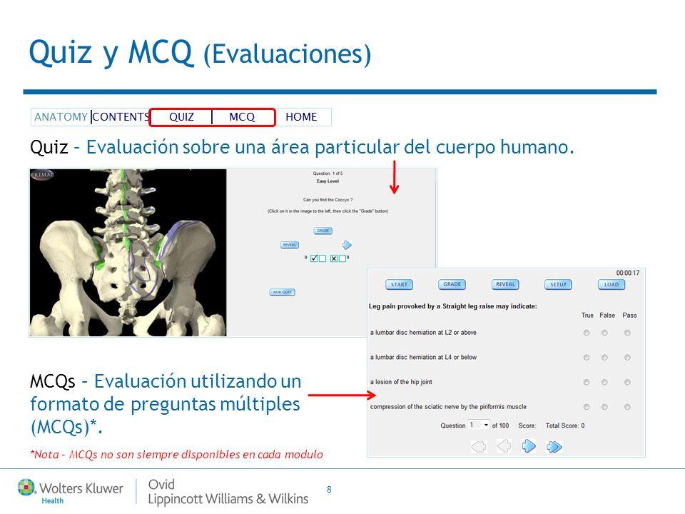 8 Quiz y MCQ (Evaluaciones) Quiz – Evaluación sobre una área particular del cuerpo humano. MCQs – Evaluación utilizando un formato de preguntas múltip