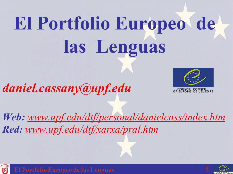 1 El Portfolio Europeo de las Lenguas daniel.cassany@upf.edu Web: www.upf.edu/dtf/personal/danielcass/index.htm Red: www.upf.edu/dtf/xarxa/pral.htmwww