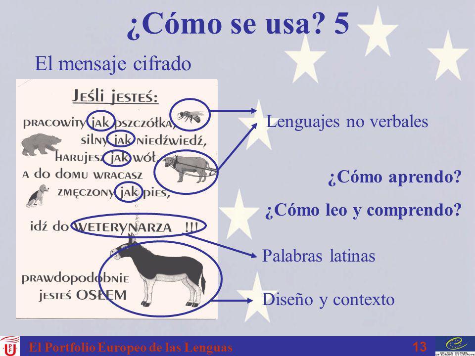 13 El Portfolio Europeo de las Lenguas ¿Cómo se usa? 5 Palabras latinas Lenguajes no verbales Diseño y contexto El mensaje cifrado ¿Cómo aprendo? ¿Cóm
