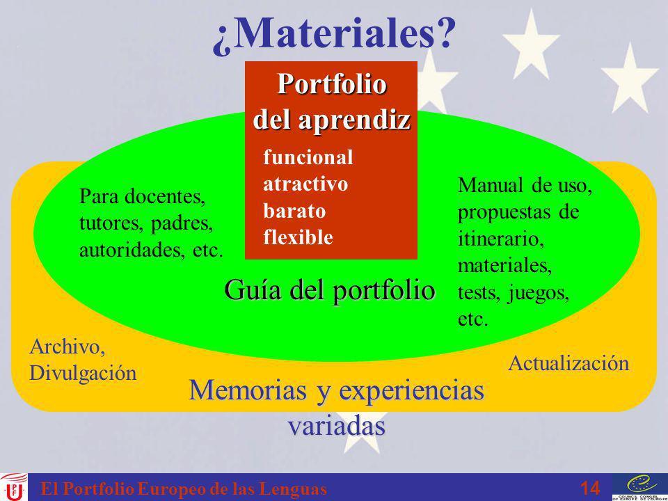 14 El Portfolio Europeo de las Lenguas Memorias y experiencias variadas ¿Materiales? Guía del portfolio Portfolio del aprendiz Manual de uso, propuest