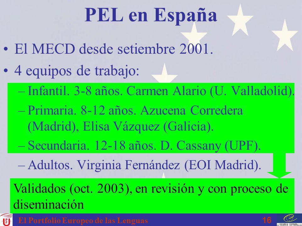 16 El Portfolio Europeo de las Lenguas PEL en España El MECD desde setiembre 2001. 4 equipos de trabajo: –Infantil. 3-8 años. Carmen Alario (U. Vallad