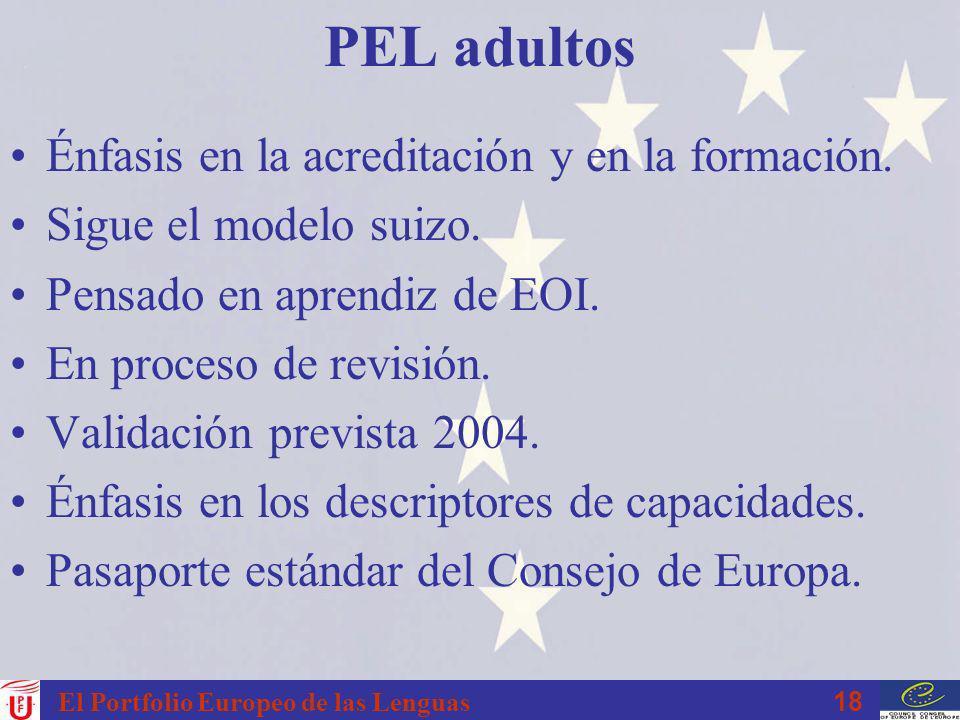 18 El Portfolio Europeo de las Lenguas PEL adultos Énfasis en la acreditación y en la formación. Sigue el modelo suizo. Pensado en aprendiz de EOI. En