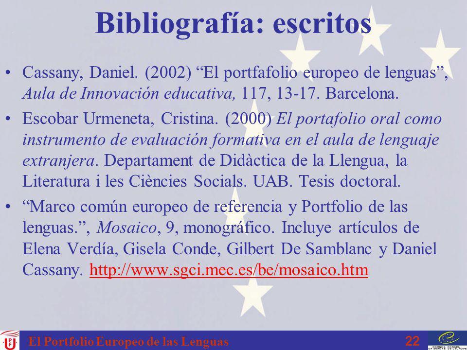 22 El Portfolio Europeo de las Lenguas Bibliografía: escritos Cassany, Daniel. (2002) El portfafolio europeo de lenguas, Aula de Innovación educativa,