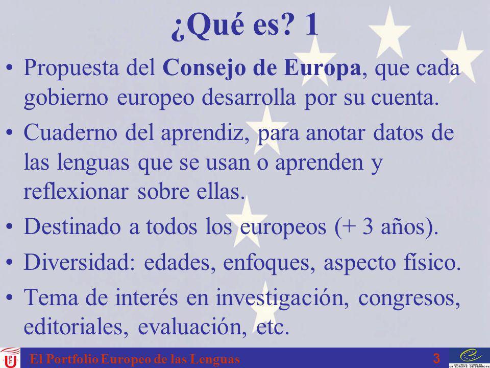 3 El Portfolio Europeo de las Lenguas ¿Qué es? 1 Propuesta del Consejo de Europa, que cada gobierno europeo desarrolla por su cuenta. Cuaderno del apr