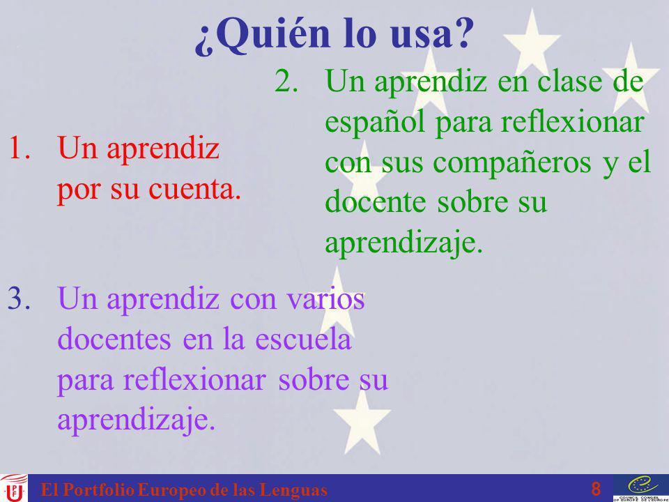 8 El Portfolio Europeo de las Lenguas ¿Quién lo usa? 1.Un aprendiz por su cuenta. 2. Un aprendiz en clase de español para reflexionar con sus compañer