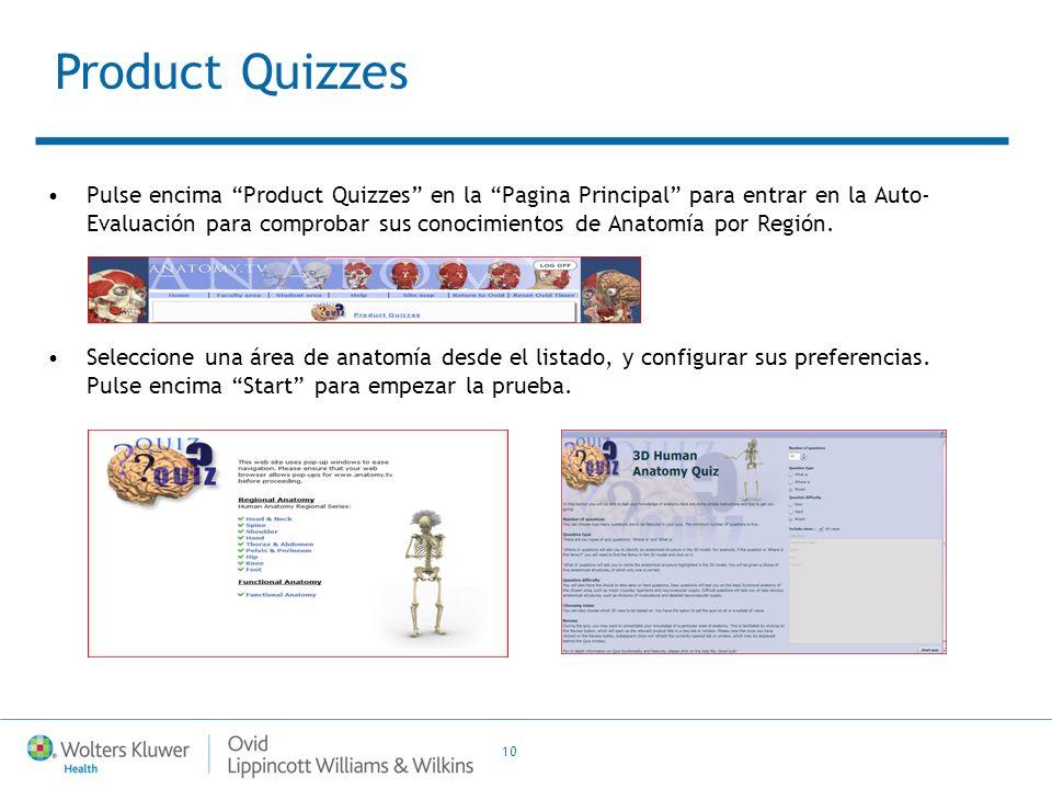 10 Pulse encima Product Quizzes en la Pagina Principal para entrar en la Auto- Evaluación para comprobar sus conocimientos de Anatomía por Región. Sel