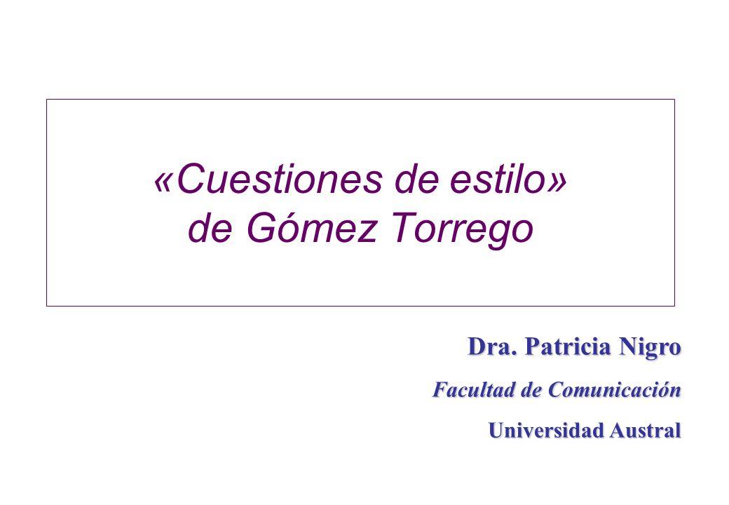 «Cuestiones de estilo» de Gómez Torrego Dra. Patricia Nigro Facultad de Comunicación Universidad Austral