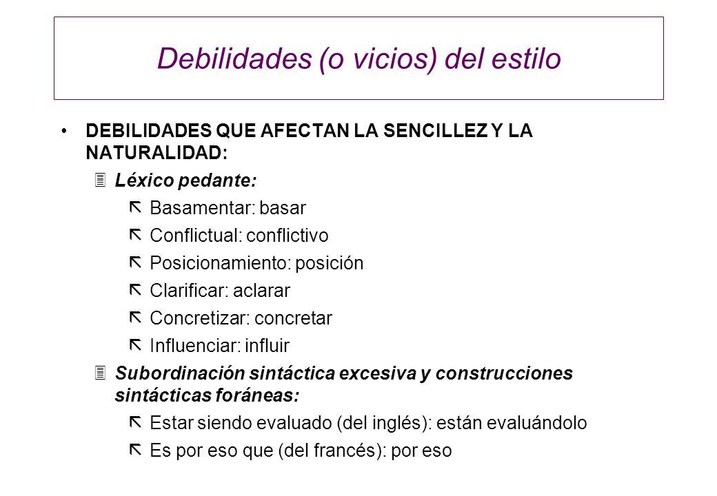 Debilidades (o vicios) del estilo DEBILIDADES QUE AFECTAN LA SENCILLEZ Y LA NATURALIDAD: 3Léxico pedante: ãBasamentar: basar ãConflictual: conflictivo