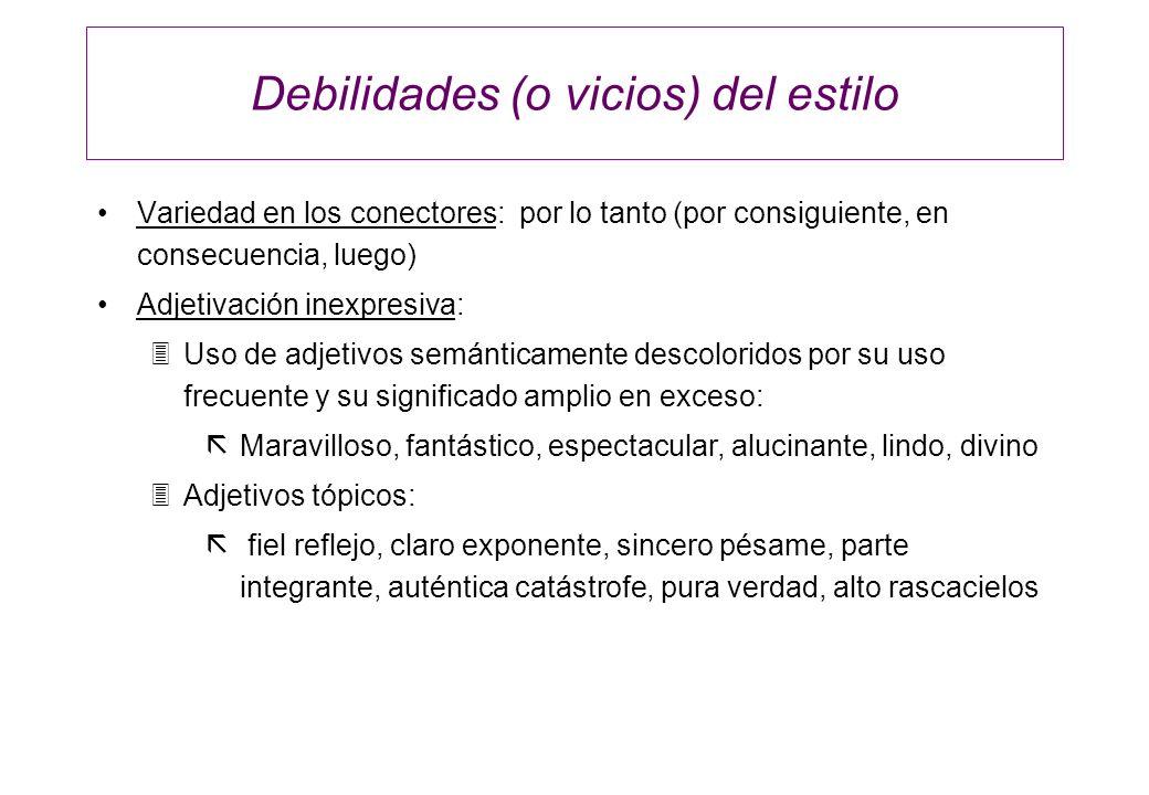 Debilidades (o vicios) del estilo Variedad en los conectores: por lo tanto (por consiguiente, en consecuencia, luego) Adjetivación inexpresiva: 3Uso d