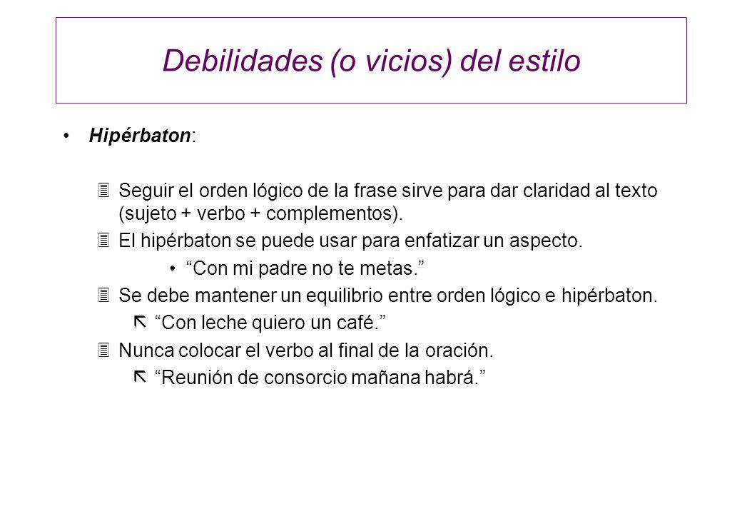 Debilidades (o vicios) del estilo Hipérbaton: 3Seguir el orden lógico de la frase sirve para dar claridad al texto (sujeto + verbo + complementos). 3E