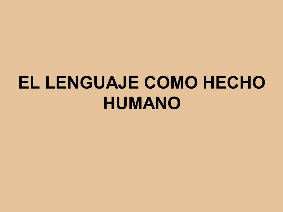El lenguaje humano posee unos rasgos únicos: Es un hecho cultural.