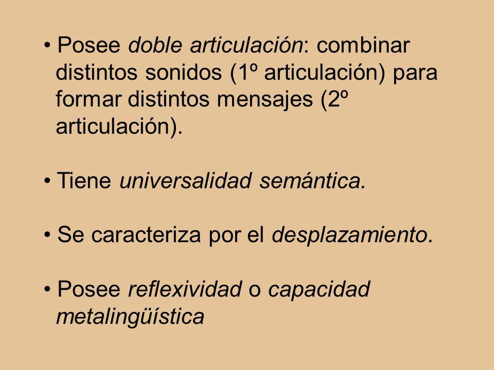 Posee doble articulación: combinar distintos sonidos (1º articulación) para formar distintos mensajes (2º articulación). Tiene universalidad semántica