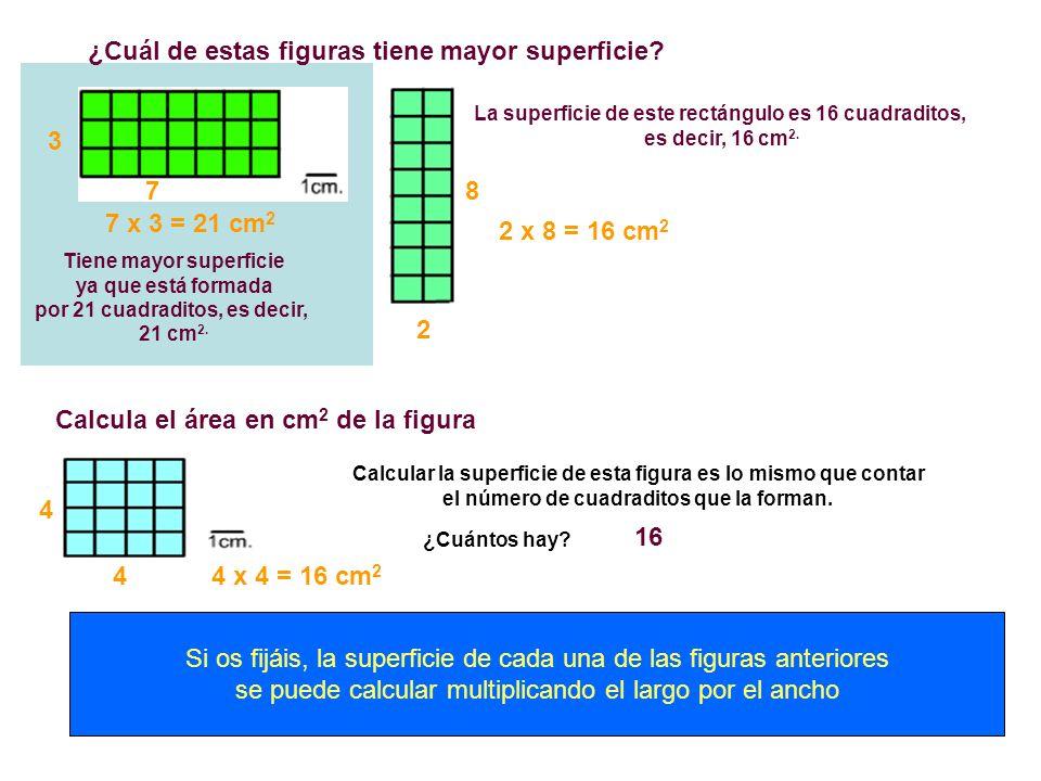 Calcula el área en cm 2 de la figura Tiene mayor superficie ya que está formada por 21 cuadraditos, es decir, 21 cm 2. ¿Cuál de estas figuras tiene ma