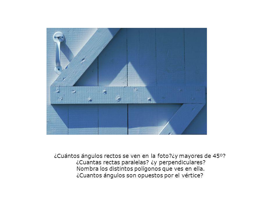 ¿Cuántos ángulos rectos se ven en la foto?¿y mayores de 45º? ¿Cuantas rectas paralelas? ¿y perpendiculares? Nombra los distintos polígonos que ves en