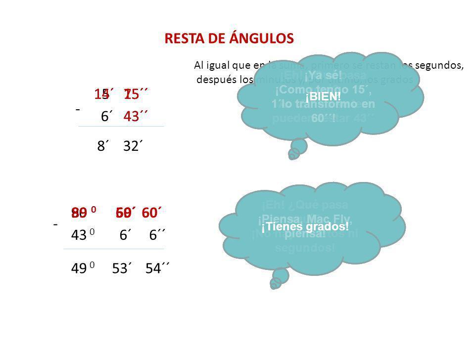 RESTA DE ÁNGULOS 15´15´´ - 6´43´´ Al igual que en la suma, primero se restan los segundos, después los minutos y, por último, los grados 15´´ 43´´ ¡Eh